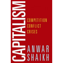 Capitalism: Competition, Conflict, Crises by Anwar Shaikh, 9780199390632
