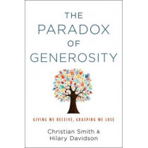 The Paradox of Generosity: Giving We Receive, Grasping We Lose by Christian Smith, 9780199394906