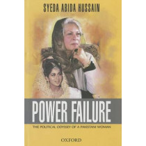 Power Failure: The Political Odyssey of a Pakistani Woman by Syeda Abida Hussain, 9780199401574