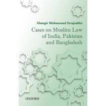 Cases on Muslim Law of India, Pakistan, and Bangladesh by Alamgir Muhammad Serajuddin, 9780199457618