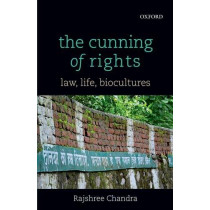 The Cunning of Rights: Law, Life, Biocultures by Rajshree Chandra, 9780199459766