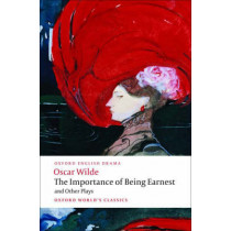 The Importance of Being Earnest and Other Plays: Lady Windermere's Fan; Salome; A Woman of No Importance; An Ideal Husband; The Importance of Being Earnest by Oscar Wilde, 9780199535972