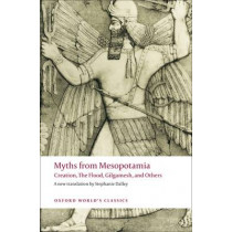 Myths from Mesopotamia: Creation, The Flood, Gilgamesh, and Others by Stephanie Dalley, 9780199538362