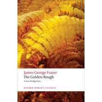 The Golden Bough: A Study in Magic and Religion by Sir James George Frazer, 9780199538829