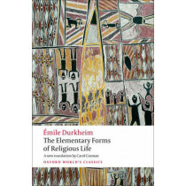 The Elementary Forms of Religious Life by Emile Durkheim, 9780199540129