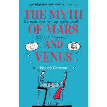 The Myth of Mars and Venus: Do men and women really speak different languages? by Deborah Cameron, 9780199550999