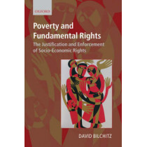 Poverty and Fundamental Rights: The Justification and Enforcement of Socio-Economic Rights by David Bilchitz, 9780199552160