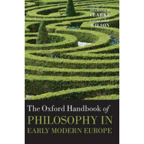 The Oxford Handbook of Philosophy in Early Modern Europe by Desmond M. Clarke, 9780199556137