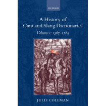 A History of Cant and Slang Dictionaries: Volume 1: 1567-1784 by Julie Coleman, 9780199557097