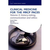 Clinical Medicine for the MRCP PACES: Volume 2: History-Taking, Communication and Ethics by Gautam Mehta, 9780199557493