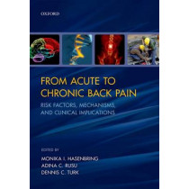 From Acute to Chronic Back Pain: Risk Factors, Mechanisms, and Clinical Implications by Monika I. Hasenbring, 9780199558902