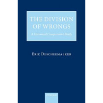 The Division of Wrongs: A Historical Comparative Study by Eric Descheemaeker, 9780199562794