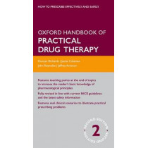 Oxford Handbook of Practical Drug Therapy by Duncan Richards, 9780199562855