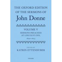The Oxford Edition of the Sermons of John Donne: Volume V: Sermons Preached at Lincoln's Inn, 1620-23 by Katrin Ettenhuber, 9780199563258