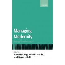 Managing Modernity: Beyond Bureaucracy? by Stewart R. Clegg, 9780199563647