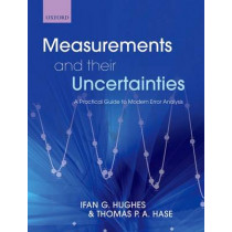 Measurements and their Uncertainties: A practical guide to modern error analysis by Ifan Hughes, 9780199566334