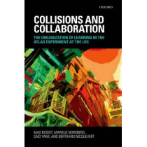 Collisions and Collaboration: The Organization of Learning in the ATLAS Experiment at the LHC by Max Boisot, 9780199567928