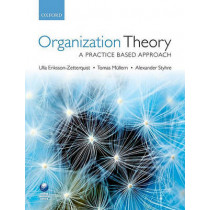 Organization Theory: A Practice Based Approach by Ulla Eriksson-Zetterquist, 9780199569304