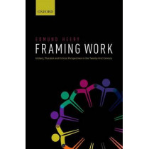 Framing Work: Unitary, Pluralist and Critical Perspectives in the 21st Century by Professor Edmund Heery, 9780199569465