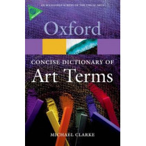 The Concise Oxford Dictionary of Art Terms by Michael Clarke, 9780199569922