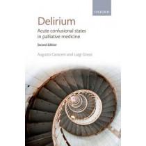 Delirium: Acute confusional states in palliative medicine by Augusto Caraceni, 9780199572052