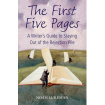 The First Five Pages: A Writer's Guide to Staying Out of the Rejection Pile by Noah Lukeman, 9780199575282