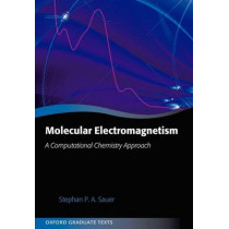 Molecular Electromagnetism: A Computational Chemistry Approach by Stephan P. A. Sauer, 9780199575398
