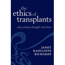 The Ethics of Transplants: Why Careless Thought Costs Lives by Janet Radcliffe Richards, 9780199575558
