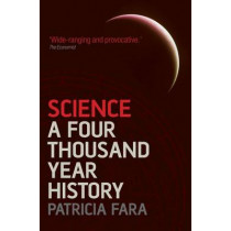 Science: A Four Thousand Year History by Patricia Fara, 9780199580279