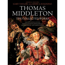 Thomas Middleton: The Collected Works by Gary Taylor, 9780199580538