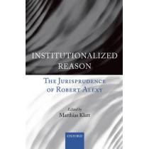 Institutionalized Reason: The Jurisprudence of Robert Alexy by Matthias Klatt, 9780199582068