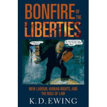 Bonfire of the Liberties: New Labour, Human Rights, and the Rule of Law by Keith Ewing, 9780199584789