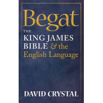 Begat: The King James Bible and the English Language by David Crystal, 9780199585854
