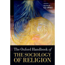 The Oxford Handbook of the Sociology of Religion by Peter Clarke, 9780199588961