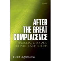 After the Great Complacence: Financial Crisis and the Politics of Reform by Ewald Engelen, 9780199589081