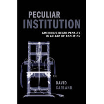 Peculiar Institution: America's Death Penalty in an Age of Abolition by David Garland, 9780199594993