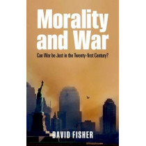 Morality and War: Can War be Just in the Twenty-first Century? by David Fisher, 9780199599240