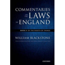 The Oxford Edition of Blackstone's: Commentaries on the Laws of England: Book II: Of the Rights of Things by Sir William Blackstone, 9780199601004