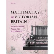 Mathematics in Victorian Britain by Raymond Flood, 9780199601394
