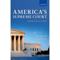 America's Supreme Court: Making Democracy Work by Stephen Breyer, 9780199606733