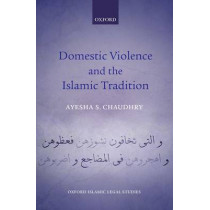 Domestic Violence and the Islamic Tradition by Ayesha S. Chaudhry, 9780199640164