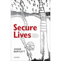 Secure Lives: The Meaning and Importance of Culture in Secure Hospital Care by Annie Bartlett, 9780199640928
