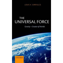 The Universal Force: Gravity - Creator of Worlds by Louis Girifalco, 9780199642137