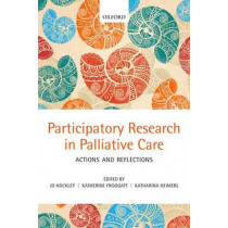 Participatory Research in Palliative Care: Actions and reflections by Jo Hockley, 9780199644155