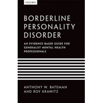Borderline Personality Disorder: An evidence-based guide for generalist mental health professionals by Anthony W. Bateman, 9780199644209