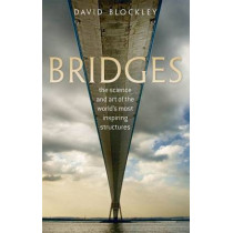 Bridges: The science and art of the world's most inspiring structures by David Blockley, 9780199645725