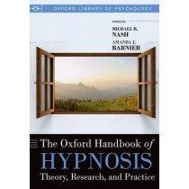 The Oxford Handbook of Hypnosis: Theory, Research, and Practice by Michael R. Nash, 9780199645800