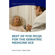 Best of Five MCQs for the Geriatric Medicine SCE by Duncan Forsyth, 9780199651603