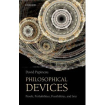 Philosophical Devices: Proofs, Probabilities, Possibilities, and Sets by David Papineau, 9780199651733