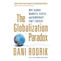 The Globalization Paradox: Why Global Markets, States, and Democracy Can't Coexist by Dani Rodrik, 9780199652525
